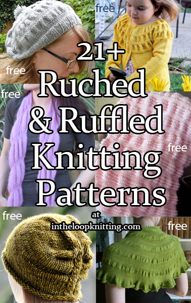 Ruched and Ruffled Knitting Patterns. Knit accessories, sweaters, baby projects, and more featuring a shirred or gathered effect, often created simply with increases and decreases, or different weight of yarn. Most patterns are free.