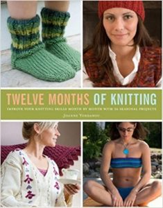 Twelve Months of Knitting: Improve Your Knitting Skills Month by Month with 36 Seasonal Projects