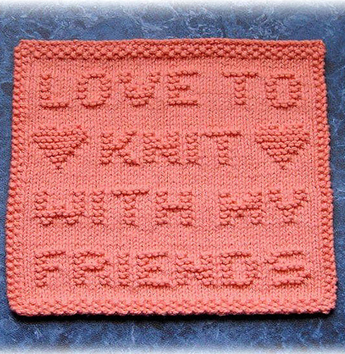 Free Knitting Pattern for Love To Knit With My Friends Dishcloth