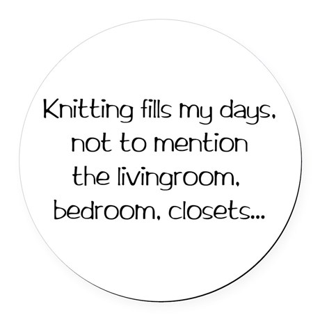 Knitting fills my days, not to mention the living room, bedroom, closets. See more knit wit at www.terrymatz.biz/intheloop/knitting-humor