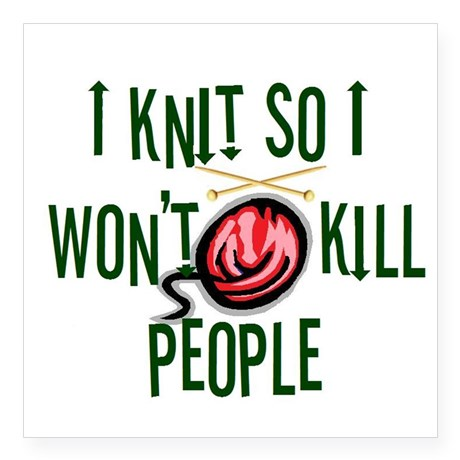 I knit so I won't kill people. Available on tshirts, tote bags, mugs, more | Knitting Humor at http://intheloopknitting.com/knitting-humor/