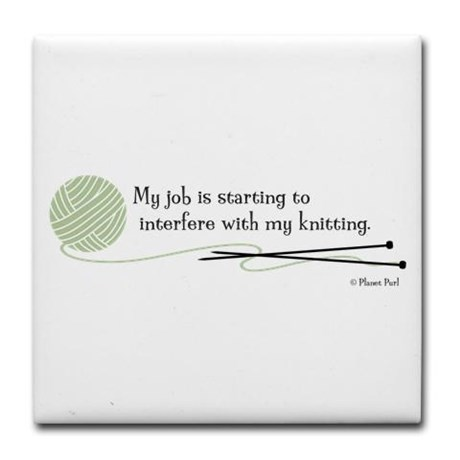 My job is starting to interfere with my knitting. See more knit wit at www.terrymatz.biz/intheloop/knitting-humor